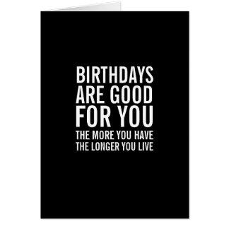 Los cumpleaños son buenos para usted tarjeta de cu