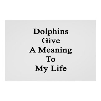 Los delfínes dan un significado a mi vida poster