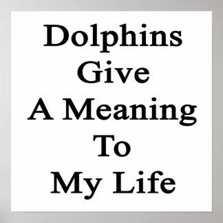 Los delfínes dan un significado a mi vida posters