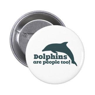 ¡Los delfínes son gente también! Pin Redondo De 2 Pulgadas