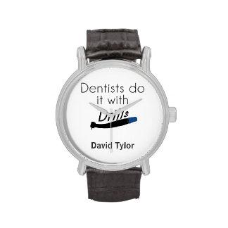 Los dentistas lo hacen con los taladros relojes de pulsera
