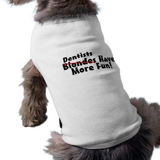 Los dentistas se divierten más camisetas de perro