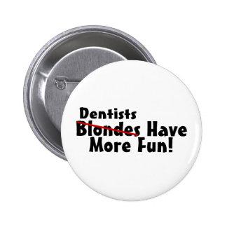 Los dentistas se divierten más pin redondo 5 cm