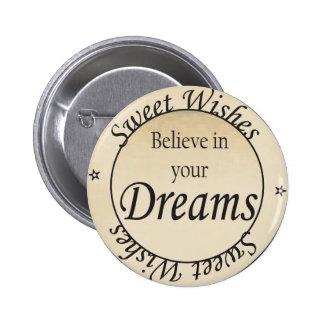 Los deseos del dulce, creen en su botón de los pin redondo de 2 pulgadas
