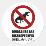 Los dinosaurios son irrespetuosos pegatina redonda