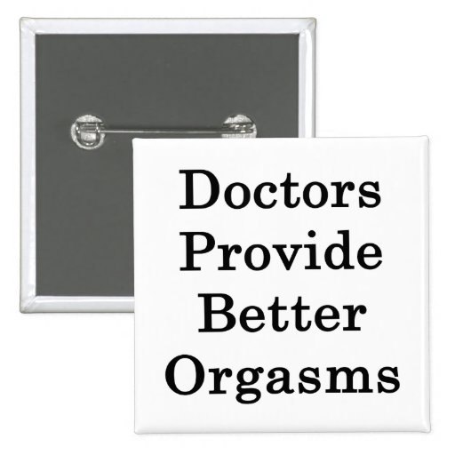 Los doctores Provide Better Orgasms Pins