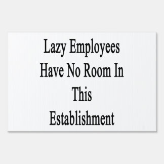 Los empleados perezosos no tienen ningún sitio en letreros