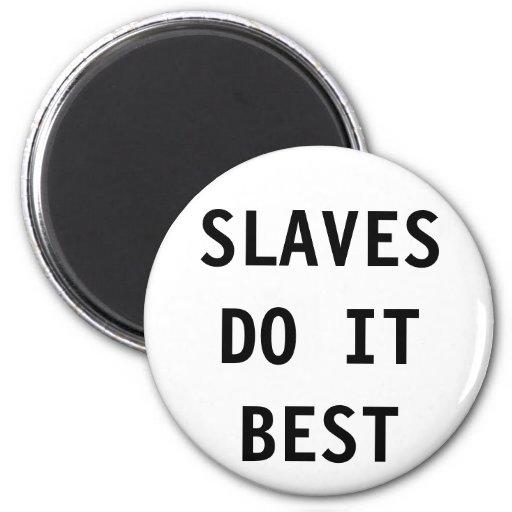 Los esclavos del imán lo hacen mejor