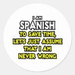 Los españoles… asumen que nunca soy incorrecto pegatina redonda