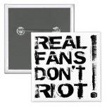 ¡Los fans reales no se amotinan! Pin