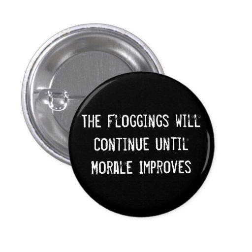Los Floggings continuarán hasta que la moral mejor Pin Redondo De 1 Pulgada