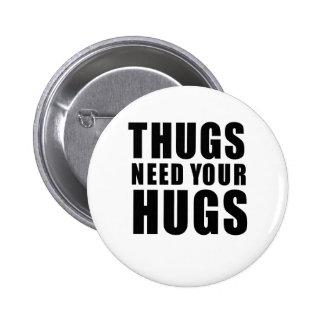 Los gamberros necesitan abrazos pin redondo 5 cm
