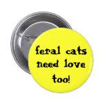 ¡los gatos salvajes necesitan amor también! botón pins