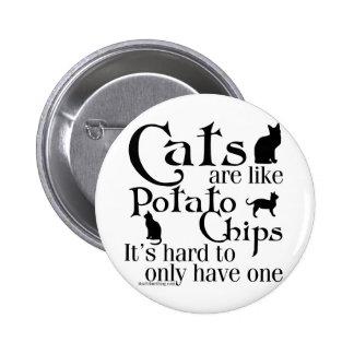 Los gatos son como las patatas fritas… pin redondo de 2 pulgadas
