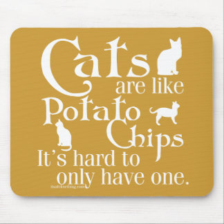 Los gatos son como las patatas fritas… alfombrilla de ratón