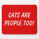 ¡Los gatos son gente también! Tapetes De Ratón