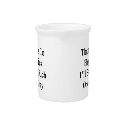 Los gracias a la física seré un día rico jarra de beber