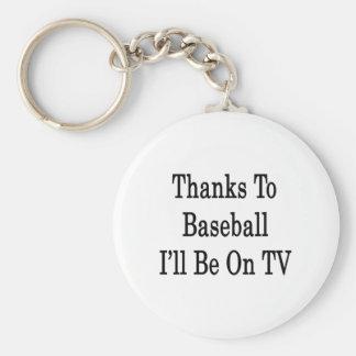 Los gracias al béisbol estaré en la TV Llavero Redondo Tipo Pin