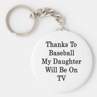 Los gracias al béisbol mi hija estarán en la TV Llavero Redondo Tipo Pin