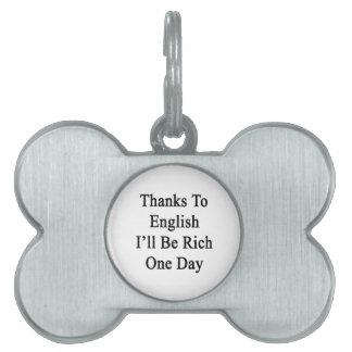 Los gracias al inglés seré un día rico placa de nombre de mascota