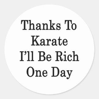 Los gracias al karate seré un día rico pegatinas