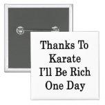 Los gracias al karate seré un día rico pins