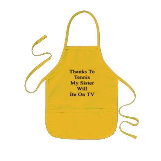 Los gracias al tenis mi hermana estarán en la TV Delantal Infantil
