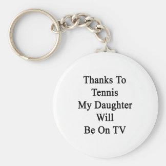 Los gracias al tenis mi hija estarán en la TV Llavero Redondo Tipo Pin