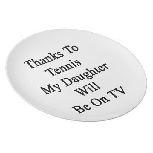 Los gracias al tenis mi hija estarán en la TV Plato
