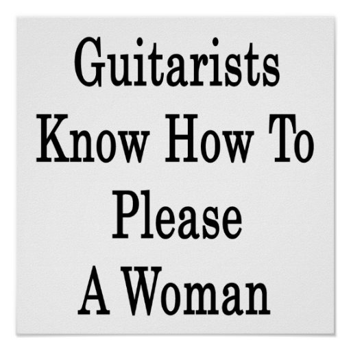 Los guitarristas saben satisfacer a una mujer posters