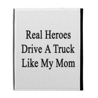 Los héroes reales conducen un camión como mi mamá