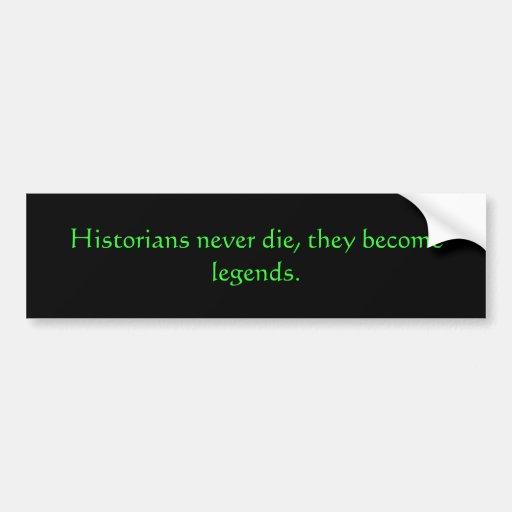 Los historiadores nunca mueren, ellos hacen leyend etiqueta de parachoque