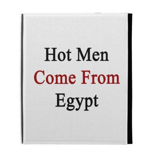 Los hombres calientes vienen de Egipto