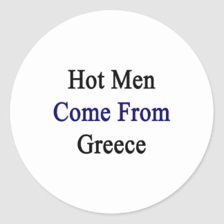 Los hombres calientes vienen de Grecia Pegatina Redonda