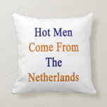 Los hombres calientes vienen de los Países Bajos Almohada