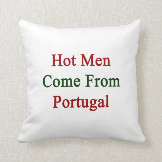 Los hombres calientes vienen de Portugal Almohadas