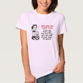 Los hombres son como la camiseta de las baldosas playera