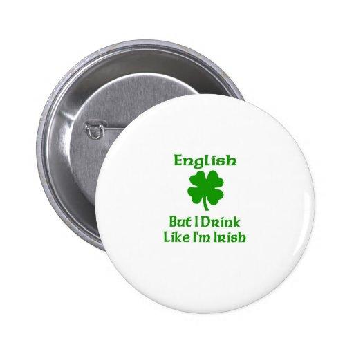 Los ingleses, pero yo bebemos como soy irlandés pins