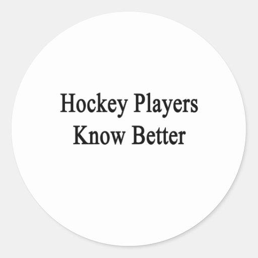 Los jugadores de hockey saben mejor etiqueta redonda