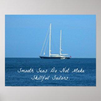 Los mares lisos no hacen a los marineros expertos  poster