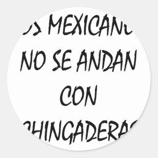 Los Mexicanos ninguna estafa Chingaderas del SE Pegatina Redonda