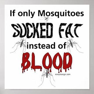 Los mosquitos deben chupar la grasa póster