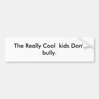 Los niños realmente frescos no tiranizan etiqueta de parachoque