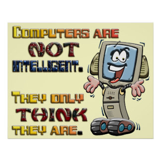 Los ordenadores piensan solamente que son intelige póster