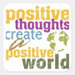 Los pensamientos positivos crean un mundo positivo calcomanía cuadrada personalizada