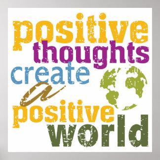 Los pensamientos positivos crean un mundo positivo póster