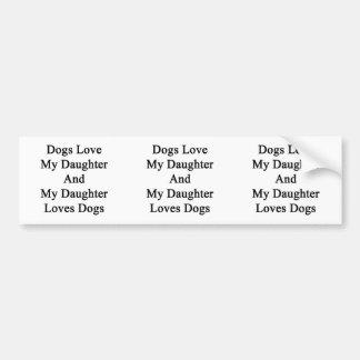 Los perros aman mi hija y mis perros de los amores etiqueta de parachoque