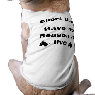 Los perros cortos no tienen ninguna razón para playera sin mangas para perro