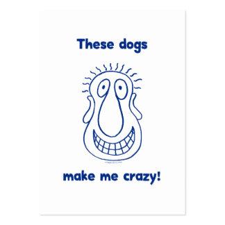 Los perros me hacen loco tarjetas de visita grandes