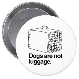 Los perros no son el equipaje - .png pin redondo de 4 pulgadas